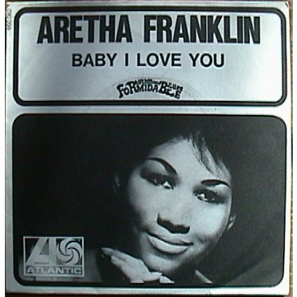 Aretha Franklin – Baby I Love You