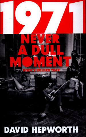 Never a Dull Moment 1971 by David Hepworth