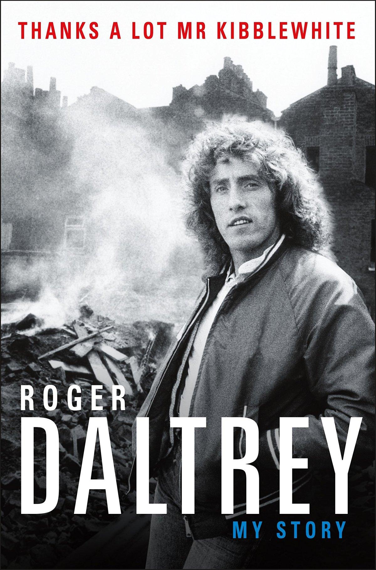Thanks A Lot Mr. Kibblewhite: My Story RogerDaltrey