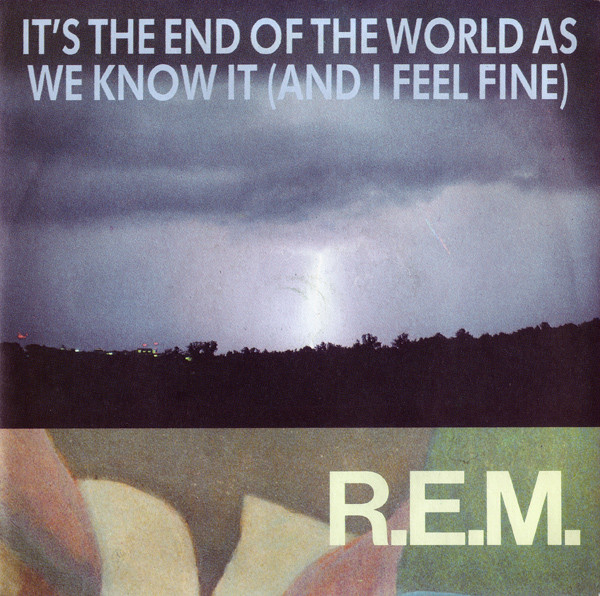 REM – It's the End of the World as We Know It (And I Feel Fine)