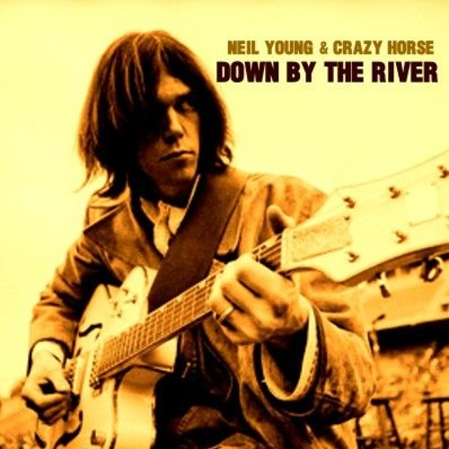 Neil Young – Down By TheRiver