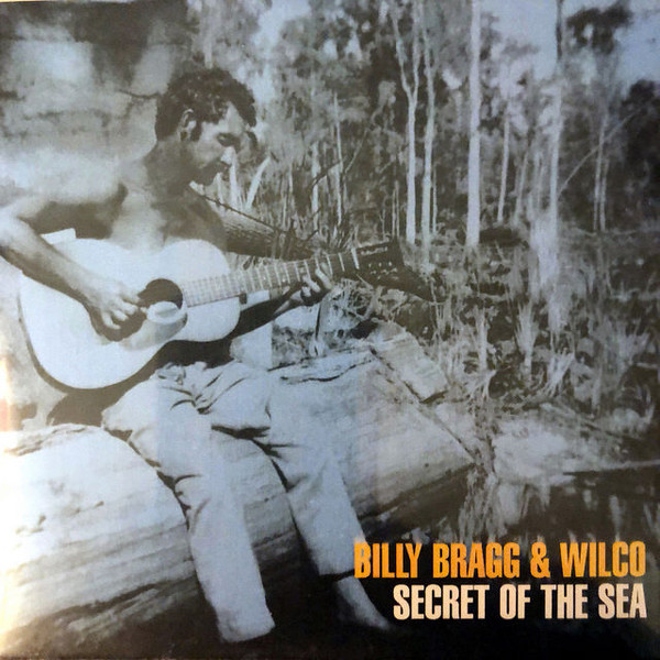 Billy Bragg and Wilco – Secret of theSea