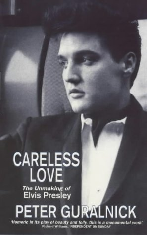 Careless Love…The Unmaking of Elvis Book