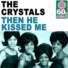 The Crystals – Then He Kissed Me