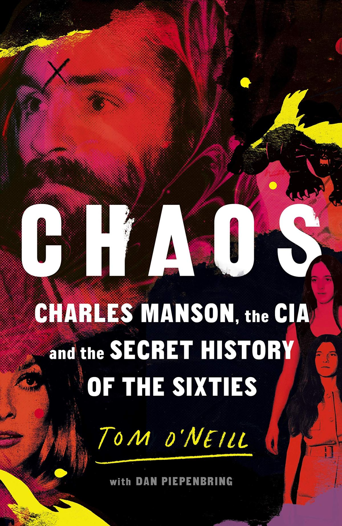 Chaos: Charles Manson, the CIA, and the Secret History of the Sixties…Tom O'Neill