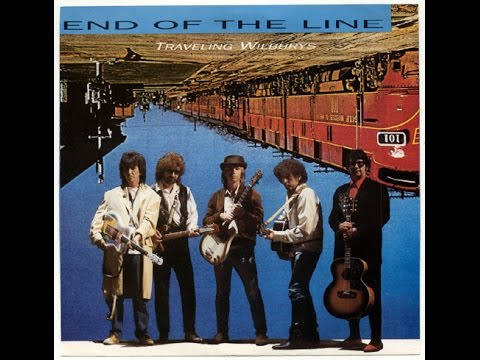Traveling Wilburys – End Of TheLine