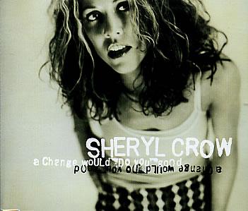 Sheryl Crow – A Change Would Do YouGood