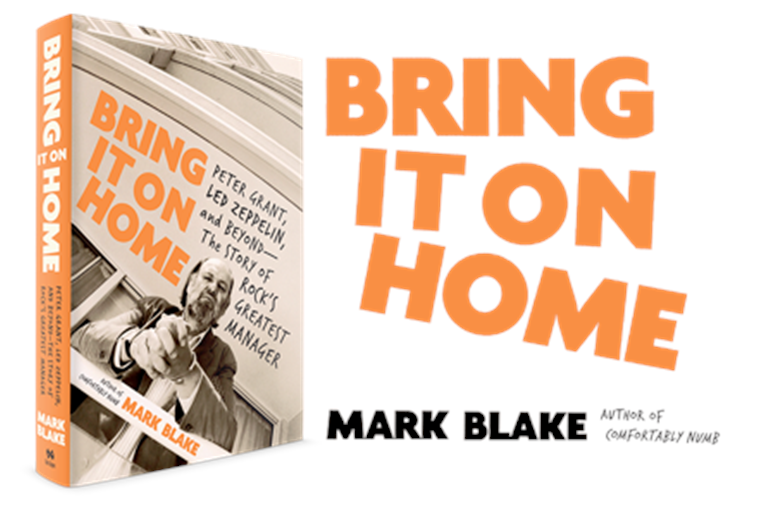 Bring It On Home: Peter Grant, Led Zeppelin, and Beyond–The Story of Rock's Greatest Manager… by Mark Blake