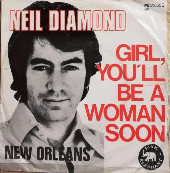 Neil Diamond – Girl, You'll Be A WomanSoon