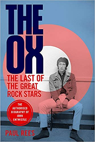 The Ox: The Authorized Biography of The Who's John Entwistle…. by PaulRees