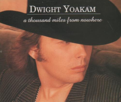 Dwight Yoakam – A Thousand Miles from Nowhere