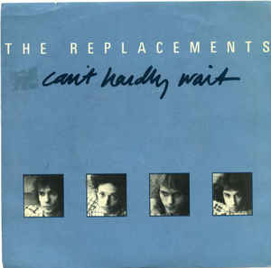 The Replacements – Can't Hardly Wait