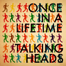 Talking Heads – Once In A Life Time