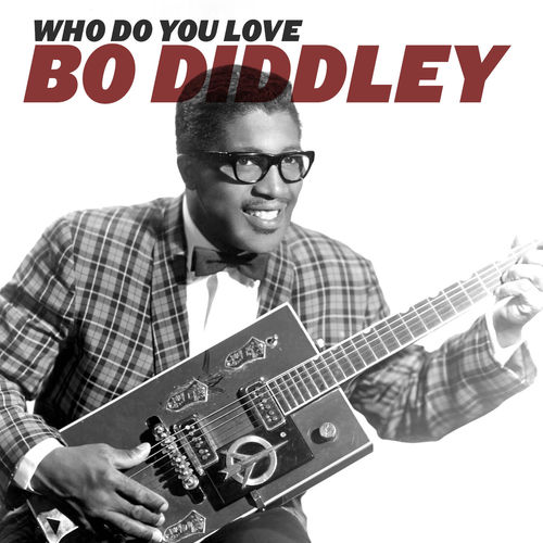 Bo Diddley – Who Do YouLove?
