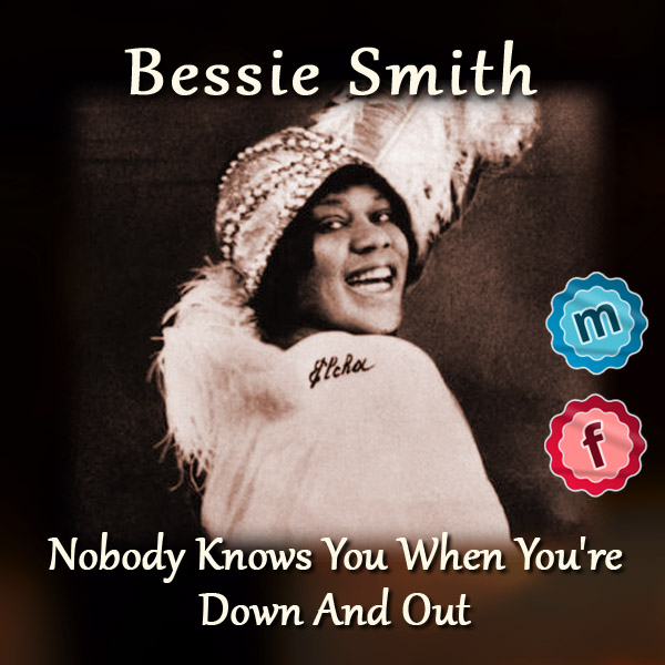 Bessie Smith – Nobody Knows You When You're Down AndOut